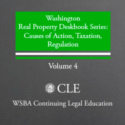 Washington Real Property Deskbook Series Supplement to Volume 4: Causes of Action, Taxation, Regulation (2016)