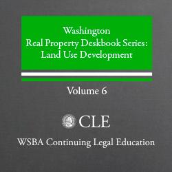 Washington Real Property Deskbook Series Supplement to Volume 6: Land Use Development (2016)