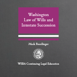 Washington Law of Wills and Intestate Succession (3d. ed. 2018)