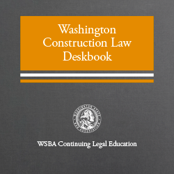Washington Construction Law Deskbook (2019)