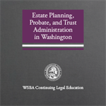 Estate Planning, Probate, and Trust Administration in Washington (2020)