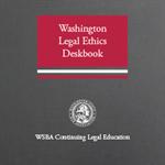 Washington Legal Ethics (2d ed. 2020) & Law of Lawyering Set (2012)