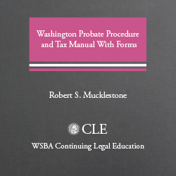 Washington Probate Procedure and Tax Manual with Forms (3d ed. 2009)